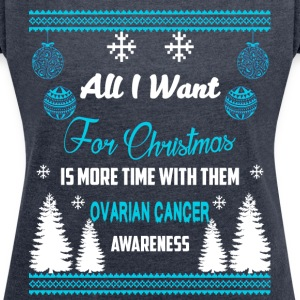 Ovarian Cancer Awareness! All I Want For Christmas - Women's T-shirt with rolled up sleeves