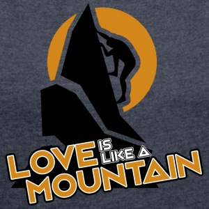 LOVE IS LIKE A MOUNTAIN - Women's T-shirt with rolled up sleeves