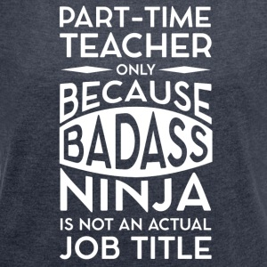 part time teacher - Women's T-shirt with rolled up sleeves