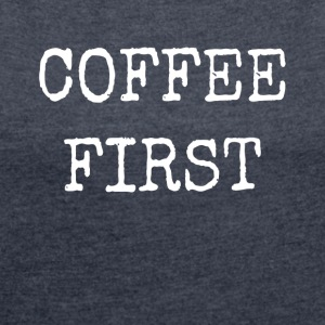 COFFEE FIRST - Women's T-shirt with rolled up sleeves