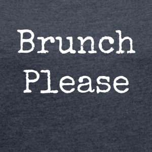 Brunch please - Women's T-shirt with rolled up sleeves