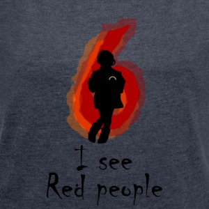 I See Red People - Women's T-shirt with rolled up sleeves