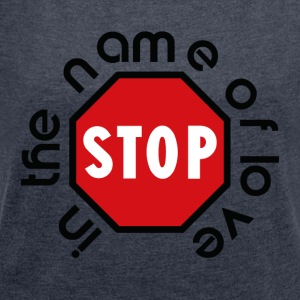 stop_in_the_name_of_love - Women's T-shirt with rolled up sleeves