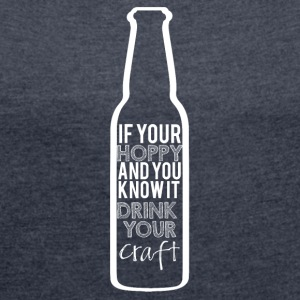 Beer - If your Hoppy and you know it ... - Women's T-shirt with rolled up sleeves