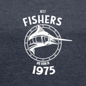 Present for fishers born in 1975 - Women's T-shirt with rolled up sleeves