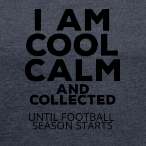 Football: I am cool calm and collected - Women's T-shirt with rolled up sleeves