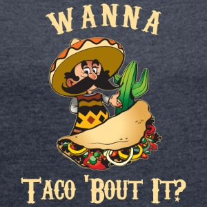 Taco Funny Wanna Taco About It - Women's T-shirt with rolled up sleeves