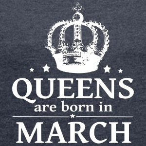 March Queen - Frauen T-Shirt mit gerollten Ärmeln