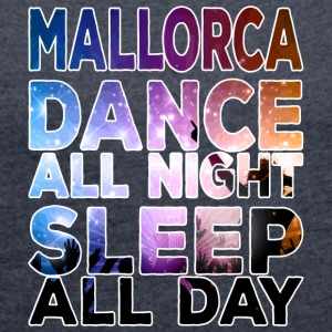 MALLORCA - Dance all night sleep all day - Frauen T-Shirt mit gerollten Ärmeln