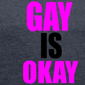 Gay is okay - Women's T-shirt with rolled up sleeves