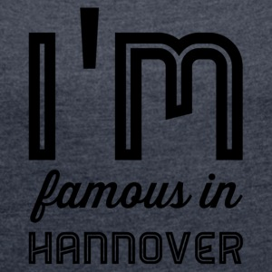 im famous in Hanover - Women's T-shirt with rolled up sleeves