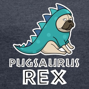 Pugsaurus Rex - Women's T-shirt with rolled up sleeves
