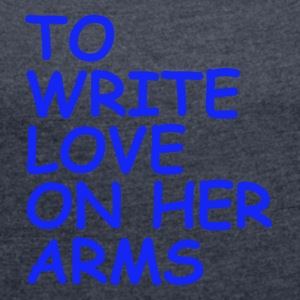 to write love on her arms blau - Frauen T-Shirt mit gerollten Ärmeln