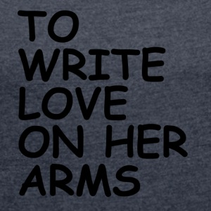 to write love on her arms black - Frauen T-Shirt mit gerollten Ärmeln