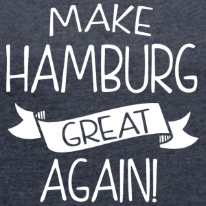 Make Hamburg great again - Women's T-shirt with rolled up sleeves