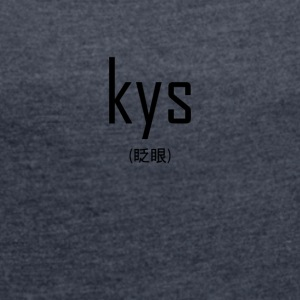 kys transparent - Women's T-shirt with rolled up sleeves