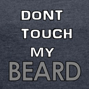 Don't touch my beard - Women's T-shirt with rolled up sleeves