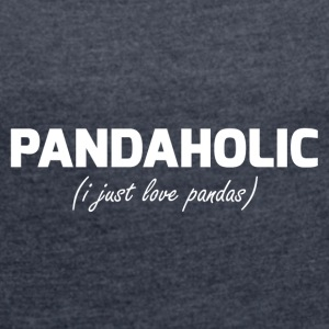 PANDAHOLIC - i just love pandas - Women's T-shirt with rolled up sleeves
