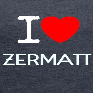 I LOVE ZERMATT - Women's T-shirt with rolled up sleeves