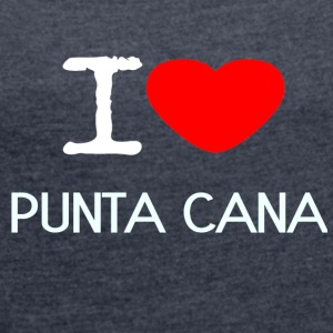 I LOVE PUNTA CANA - Women's T-shirt with rolled up sleeves