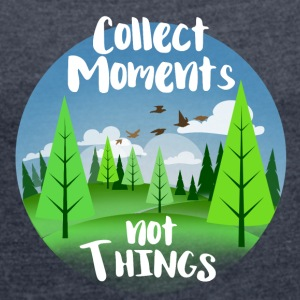 Collect moments not things - Women's T-shirt with rolled up sleeves