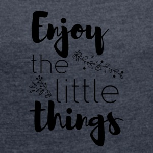 Enjoy the little things - Frauen T-Shirt mit gerollten Ärmeln