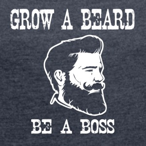grow a beard be a boss - Frauen T-Shirt mit gerollten Ärmeln