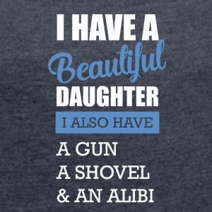I have a beautiful daughter - Women's T-shirt with rolled up sleeves