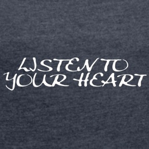 listen to your heart - Frauen T-Shirt mit gerollten Ärmeln