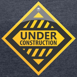 Road sign under construction - Women's T-shirt with rolled up sleeves