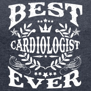 BEST CARDIOLOGIST EVER! - Women's T-shirt with rolled up sleeves