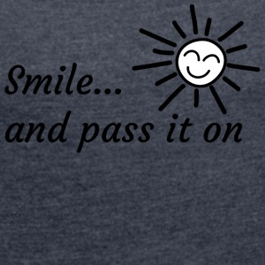 Smile ... and pass it on - Women's T-shirt with rolled up sleeves