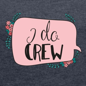 JGA / bachelor party: I do Crew - Women's T-shirt with rolled up sleeves