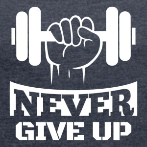 Never Give Up Fitness - Women's T-shirt with rolled up sleeves