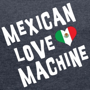 Mexican Love Machine - Women's T-shirt with rolled up sleeves