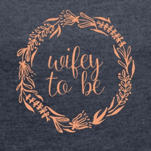 JGA / Bachelor: Wifey to be - Women's T-shirt with rolled up sleeves
