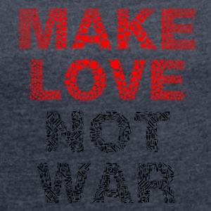 Make Love not War - Frauen T-Shirt mit gerollten Ärmeln