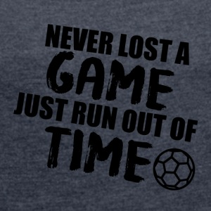 Football: Never lost a game just run out of time - Women's T-shirt with rolled up sleeves