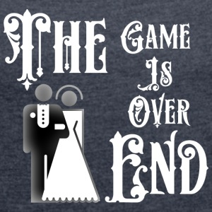 Just Married The End Game Is Over - Women's T-shirt with rolled up sleeves