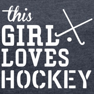 This girl loves HOCKEY - Women's T-shirt with rolled up sleeves