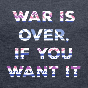 Hippie / Hippies: War is over, if you want it. - Frauen T-Shirt mit gerollten Ärmeln