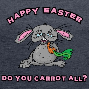 Happy Easter Do You Carrot All - Women's T-shirt with rolled up sleeves