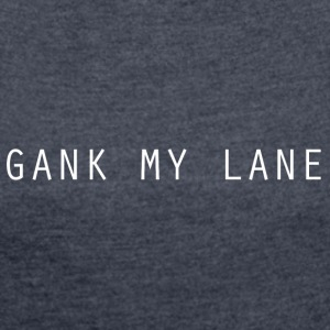 Gank My Lane - Women's T-shirt with rolled up sleeves