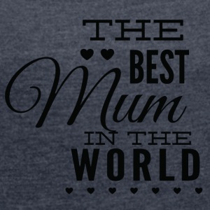 the best mom in the world black - Women's T-shirt with rolled up sleeves