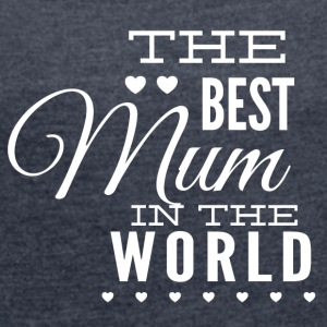 the best mom in the world white - Women's T-shirt with rolled up sleeves