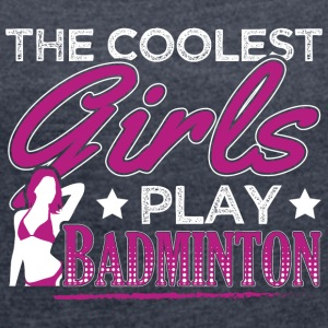 COOLEST GIRLS PLAY BADMINTON - Frauen T-Shirt mit gerollten Ärmeln