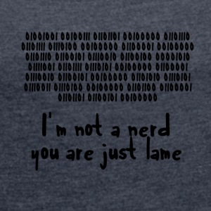 Nerd / Nerds: I´m not a nerd; you are just lame! - Frauen T-Shirt mit gerollten Ärmeln