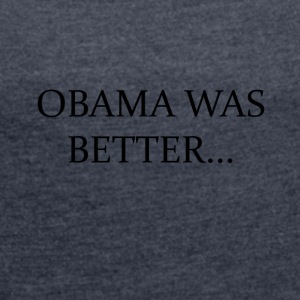 Obama war besser Campain - LIMITED EDITION! - Frauen T-Shirt mit gerollten Ärmeln