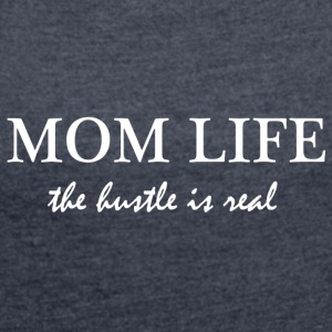 MOM LIFE - the hustle is real - Women's T-shirt with rolled up sleeves