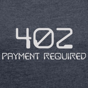 402 - payment required light - Women's T-shirt with rolled up sleeves